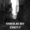 Khakolak Boy - Exactly